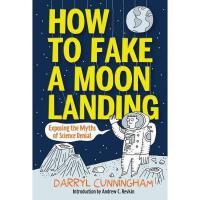 【预订】How to Fake a Moon Landing: Exposing the Myths of