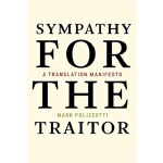 【中商原版】同情背叛者:翻译宣言 英文原版 Sympathy for the Traitor Mark Polizzo