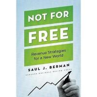 【预订】Not for Free: Revenue Strategies for a New World