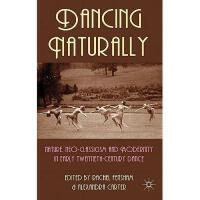 【预订】Dancing Naturally: Nature, Neo-Classicism and