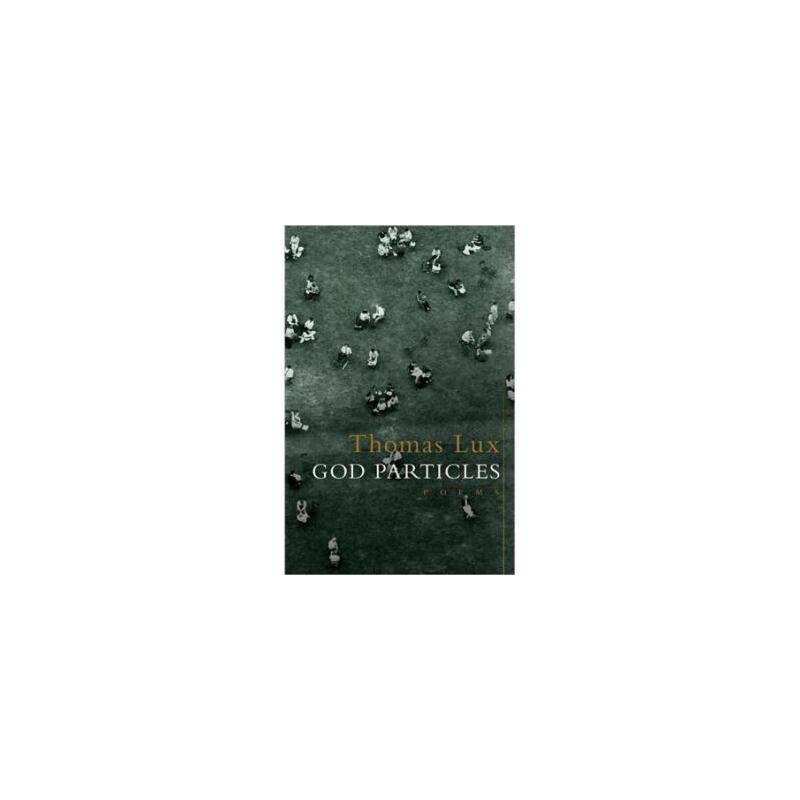 【正版直发】God Particles: Poems Thomas Lux 9780618931828 Houghton Mifflin Harcourt