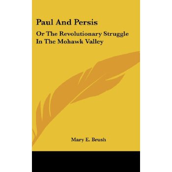 Paul And Persis: Or The Revolutionary Struggle In The Mohawk Valley [ISBN: 978-0548327944] 美国发货无法退货,约五到八周到货