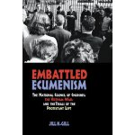 Embattled Ecumenism: The National Council of Churches, the