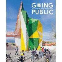 Going Public: Public Architecture, Urbanism and