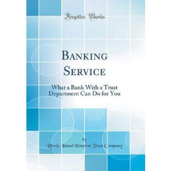 【预订】Banking Service: What a Bank with a Trust Department Can Do for You (Classic Reprint) 预订商品,需要1-3个月发货,非质量问题不接受退换货。