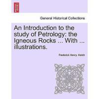 【预订】An Introduction to the Study of Petrology: The