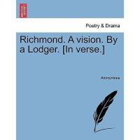 【预订】Richmond. a Vision. by a Lodger. [In Verse.]