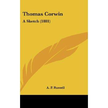 Thomas Corwin: A Sketch (1881) [ISBN: 978-0548971123] 美国发货无法退货,约五到八周到货