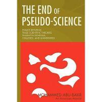 【预订】The End of Pseudo-Science: Essays Refuting False