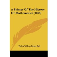 A Primer Of The History Of Mathematics (1895) [ISBN: 978-11