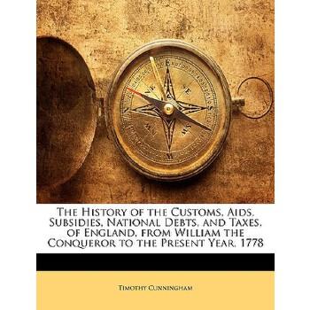 【预订】The History of the Customs, AIDS, Subsidies, National Debts, and Taxes, of England, from William the Conqueror to the Present Year, 1778 预订商品,需要1-3个月发货,非质量问题不接受退换货。