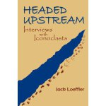 Headed Upstream, Interviews With Iconoclasts (Southwest Her