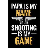 【预订】Papa is my Name Shooting is my Game: Shooting Log Book