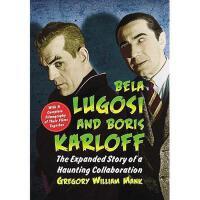 【预订】Bela Lugosi and Boris Karloff: The Expanded Story of