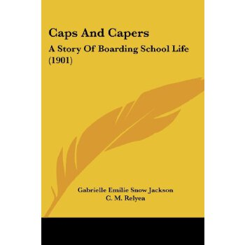 Caps And Capers: A Story Of Boarding School Life (1901) [ISBN: 978-0548826126] 美国发货无法退货,约五到八周到货