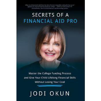 【预订】Secrets of a Financial Aid Pro: Master the College Funding Process and Give Your Child Lifelong Financial Skills Without Losing Your Cool 预订商品,需要1-3个月发货,非质量问题不接受退换货。