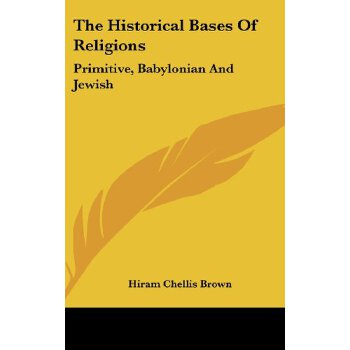The Historical Bases Of Religions: Primitive, Babylonian And Jewish [ISBN: 978-0548235232] 美国发货无法退货,约五到八周到货