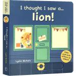 顺丰发货 英文原版绘本 I thought I saw a... lion!我想我看到了一只……狮子!儿童启蒙 滑动机