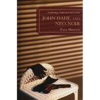 【预订】John Dahl and Neo-Noir: Examining Auteurism and