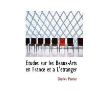 Etudes sur les Beaux-Arts en France et an L'etranger (Frenc