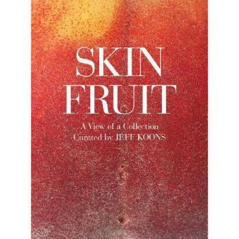 【预订】Skin Fruit: A View of a Collection 美国库房发货,通常付款后3-5周到货!