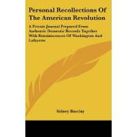Personal Recollections Of The American Revolution: A Privat