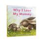 【全店300减110】88选5 英文原版绘本 Why I Love My Mummy 我为什么爱妈妈 正版进口英文温馨故事书本 母爱亲子阅读启蒙图书