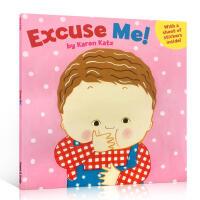 【全店300减100】英文原版 Karen Katz: Excuse Me 生活习惯系列 对不起3-6岁儿童启蒙 宝宝情