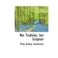 Not Tradition, but Scripture [ISBN: 978-1103908066]