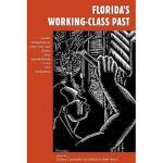 【预订】Florida's Working-Class Past: Current Perspectives