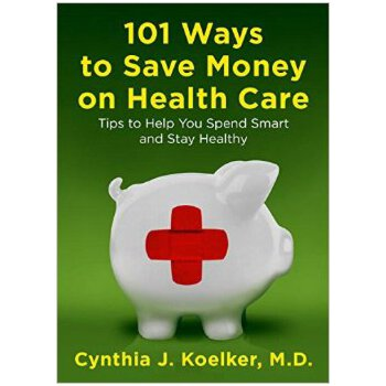 101 Ways to Save Money on Health Care: T 101种在医疗上存钱的方法 101种在医疗上存钱的方法