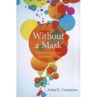 【预订】Without a Mask: Discovering Your Authentic Self