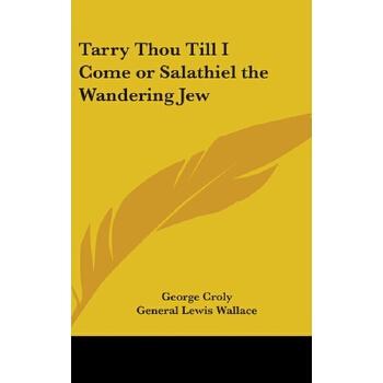 【预订】Tarry Thou Till I Come or Salathiel the Wandering Jew 预订商品,需要1-3个月发货,非质量问题不接受退换货。