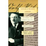 Hitler's Private Library: The Books That Shaped His Life [I