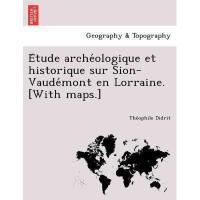 【预订】E Tude Arche Ologique Et Historique Sur Sion-Vaude