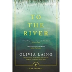 【中商原版】沿河行 英文原版 To the River: A Journey Beneath the Surface