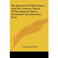 The Refutation Of Darwinism And The Converse Theory Of Deve