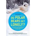 【预订】Do Polar Bears Get Lonely?: And Answers to 100 Other